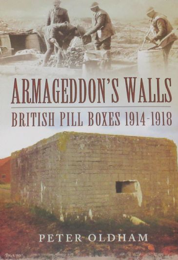 Armageddon's Walls - British Pill Boxes 1914-1918, by Peter Oldham